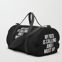 My Bed is Calling and I Must Go (Black & White) Duffle Bag