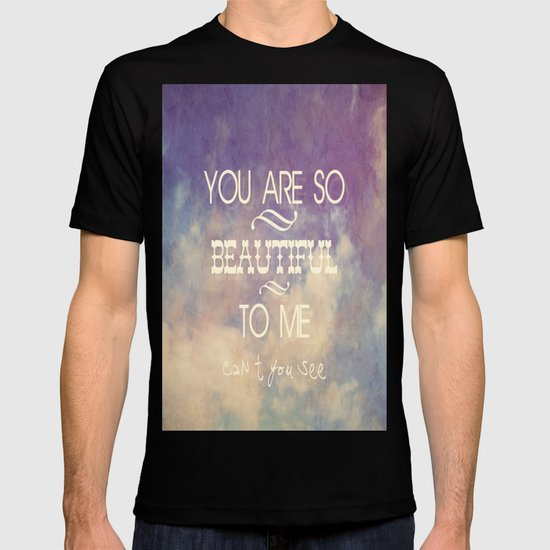 You Are So Beautiful... To Me T-shirt