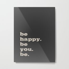 be happy. be you. be. Metal Print