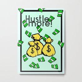 Hustle more! Metal Print