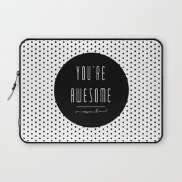 You're Awesome Laptop Sleeve