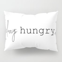 Always Hungry Pillow Sham