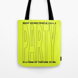 what other people call a party is a form of torture to me Tote Bag