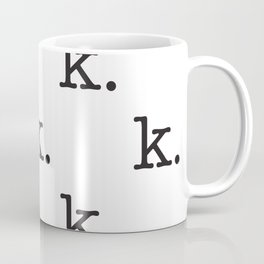 k. • text you don't want • typography • for the pessimist • passive aggressive Coffee Mug