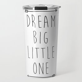 Dream big little one Travel Mug