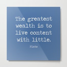 Contentment is wealth. A quote by Plato Metal Print