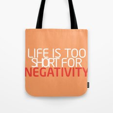 Life Is Too Short For Negativity Tote Bag