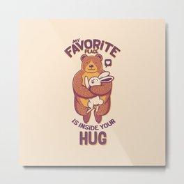 My Favorite Place Is Inside Your Hug Metal Print