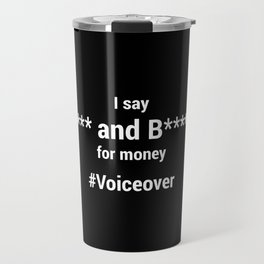 I Say F*** and B***** for money #voiceover Travel Mug