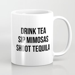 Drink Tea Sip Mimosas Shoot Tequila Coffee Mug