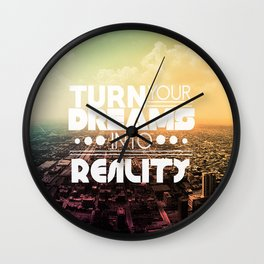 TURN YOUR DREAMS INTO REALITY Wall Clock