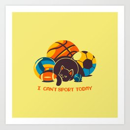 I Can't Sports Today Art Print