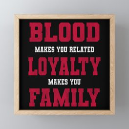 Blood Makes You Related Loyalty Family Framed Mini Art Print