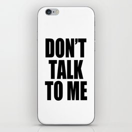 Don't Talk To Me iPhone Skin
