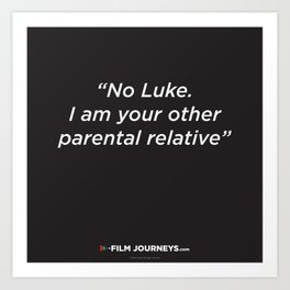Film Journeys Misquotes: No Luke. I Am Your Other Parental Relative Art Print