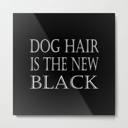 Dog Hair Is The New Black Metal Print