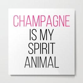 Champagne Spirit Animal Funny Quote Metal Print