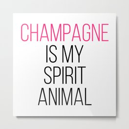 Champagne Spirit Animal Funny Quote Metal Print