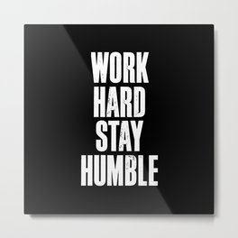 Work Hard, Stay Humble black and white monochrome typography poster design home decor bedroom wall Metal Print