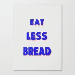Eat Less Bread Canvas Print
