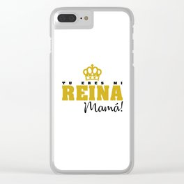 Tu eres mi Reina Clear iPhone Case
