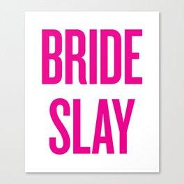 Bride Slay - Wedding Bridesmaid Bachelorette Party Design Canvas Print