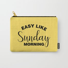 Easy Like Sunday Morning Carry-All Pouch