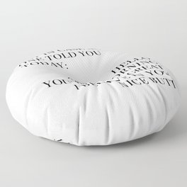 Just In Case No One Told You Today, Wall Art Floor Pillow