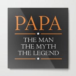 Papa - The Man The Myth The Legend Metal Print