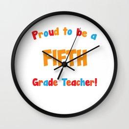 Proud to be a Fifth Grade Teacher Educator T-Shirt Wall Clock