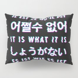 It is what it is - Typography Pillow Sham