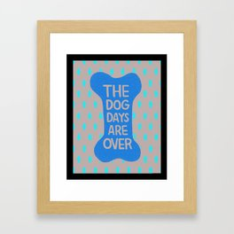 The Dog Days Are Over Framed Art Print