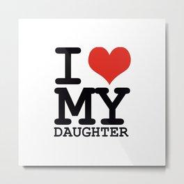 I love my daughter Metal Print