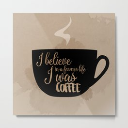 Gilmore Girls Inspired - I believe in a former life I was coffee Metal Print