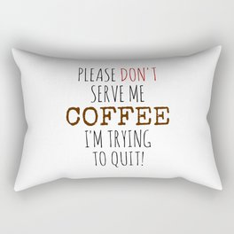 Quitting Coffee Rectangular Pillow