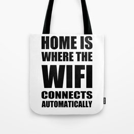 Home Is Where The Wifi Connects Automatically Gift Tote Bag