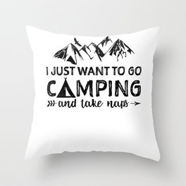 I Just Want To Go Camping And Take Naps Throw Pillow