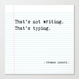 "Truman Capote, ""That's Not Writing, That's Typing""  Canvas Print"