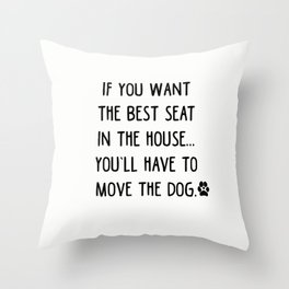 If you want the best seat in the house..you'll have to move the dog! Throw Pillow