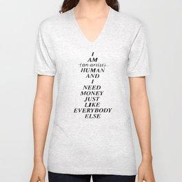 I AM HUMAN AND I NEED MONEY JUST LIKE EVERYBODY ELSE DOES Unisex V-Neck