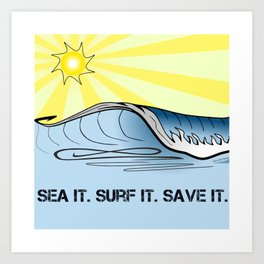 Sea It ~ Surf It ~ Save It Art Print