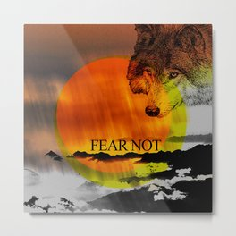 Fear Not Metal Print