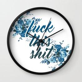 fuck this shit Wall Clock