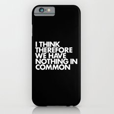 I THINK THEREFORE WE HAVE NOTHING IN COMMON Slim Case iPhone 6