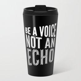 BE A VOICE NOT AN ECHO (Black & White) Travel Mug