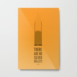 There are no Silver Bullets. (D0 the Work) Metal Print