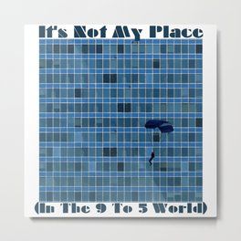 It's Not My Place Metal Print