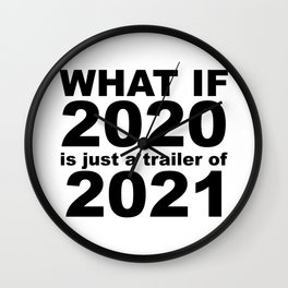 What If 2020 is just a trailer for 2021 Humor Sarcasm Wall Clock