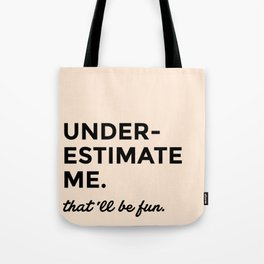 Underestimate me. That'll be fun. Tote Bag