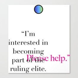 """I'm interested in becoming part of the ruling elite. Please help.""  Canvas Print"